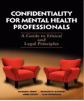 CONFIDENTIALITY FOR MENTAL HEALTH PROFESSIONALS A GUIDE TO ETHICS & LEGAL PRACTICE - Charles Darwin University Bookshop