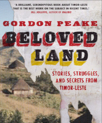BELOVED LAND STORIES, STRUGGLES, AND SECRETS FROM TIMOR-LESTE - Charles Darwin University Bookshop