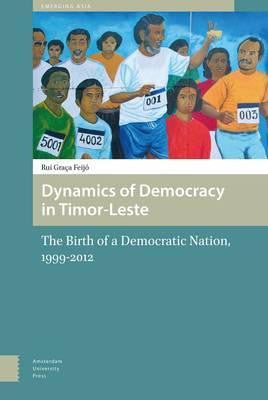 DYNAMICS OF DEMOCRACY IN TIMOR-LESTE: THE BIRTH OF A DEMOCRATIC - Charles Darwin University Bookshop
