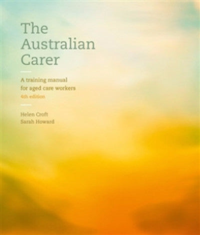 THE AUSTRALIAN CARER: A TRAINING MANUAL FOR AGED CARE WORKERS WITH STUDENT RESOURCE ACCESS 12 MONTHS - Charles Darwin University Bookshop
