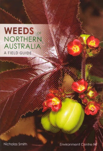 WEEDS OF NORTHERN AUSTRALIA FIELD GUIDE