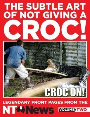 THE SUBTLE ART OF NOT GIVING A CROC!