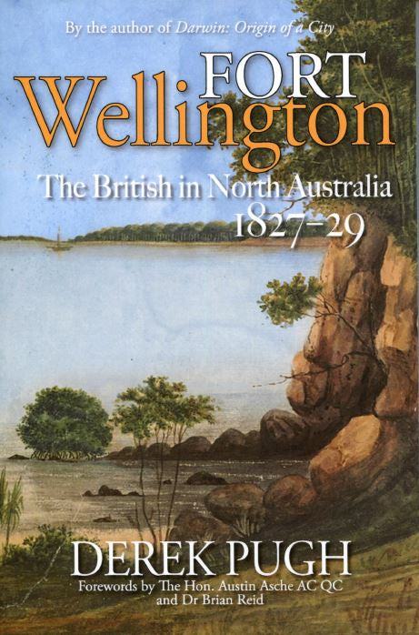 FORT WELLINGTON THE BRITISH IN NORTH AUSTRALIA 1827-29
