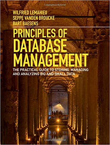 PRINCIPLES OF DATABASE MANAGEMENT: THE PRACTICAL GUIDE TO STORING, MANAGING AND ANALYZING BIG AND SMALL DATA