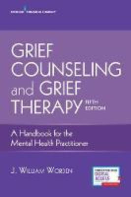 GRIEF COUNSELING AND GRIEF THERAPY: A HANDBOOK FOR THE MENTAL HEALTH PRACTITIONER