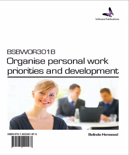 BSBWOR301B ORGANISE PERSONAL WORK PRIORITIES & DEVELOPMENT - Charles Darwin University Bookshop