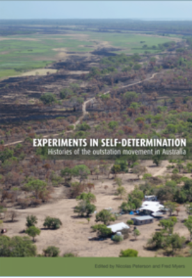 EXPERIMENTS IN SELF DETERMINATION:HISTORIES OF THE OUTSTATION MOVEMENT IN AUSTRALIA