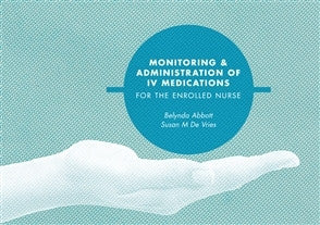 MONITORING & ADMINISTRATION OF IV MEDICATIONS FOR THE ENROLLED NURSE - Charles Darwin University Bookshop