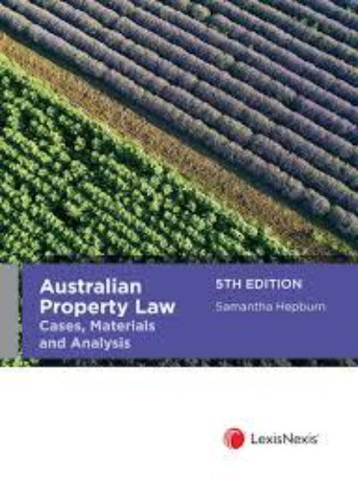 AUSTRALIAN PROPERTY LAW: CASES, MATERIALS AND ANALYSIS 5TH EDITION
