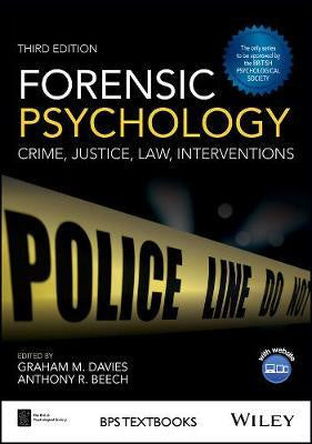FORENSIC PSYCHOLOGY: CRIME, JUSTICE, LAW, INTERVENTIONS 3RD EDITION