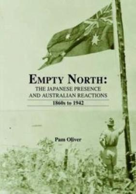 EMPTY NORTH THE JAPANESE PRESENCE & AUSTRALIAN REACTIONS 1860 TO 1941