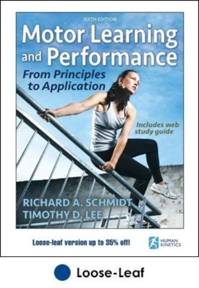 MOTOR LEARNING AND PERFORMANCE WITH WEB STUDY GUIDE-LOOSE-LEAF EDITION: FROM PRINCIPLES TO APPLICATION 6ED