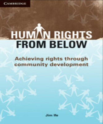 HUMAN RIGHTS FROM BELOW: ACHIEVING RIGHTS THROUGH COMMUNITY DEVELOPMENT - Charles Darwin University Bookshop