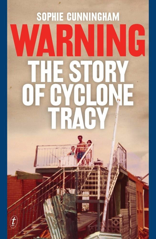 WARNING THE STORY OF CYCLONE TRACY - Charles Darwin University Bookshop