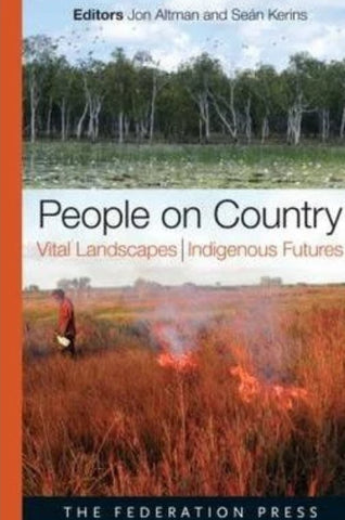 PEOPLE ON COUNTRY VITAL LANDSCAPES INDIGENOUS FUTURES - Charles Darwin University Bookshop