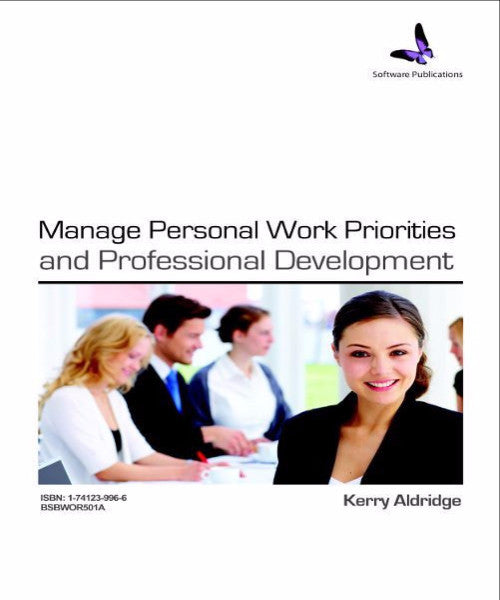 BSBWOR501A MANAGE PERSONAL WORK PRIORITIES & PROFESSIONAL DEVELOPMENT - Charles Darwin University Bookshop