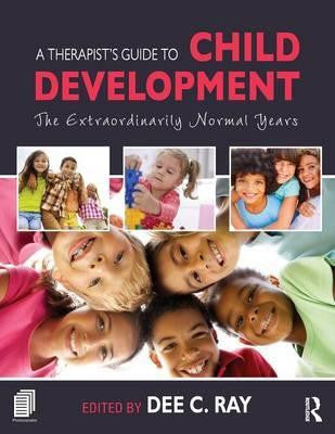 A THERAPIST'S GUIDE TO CHILD DEVELOPMENT: THE EXTRAORDINARILY NORMAL YEARS - Charles Darwin University Bookshop