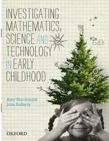INVESTIGATING MATHEMATICS, SCIENCE AND TECHNOLOGY IN EARLY CHILDHOOD