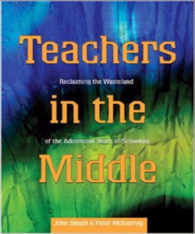 TEACHERS IN THE MIDDLE RECLAIMING THE WASTELAND OF THE ADOLESCENT YEARS OF SCHOOLING - Charles Darwin University Bookshop