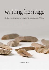 WRITING HERITAGE: THE DEPICTION OF INDIGENOUS HERITAGE IN EUROPEAN-AUSTRALIAN WRITINGS