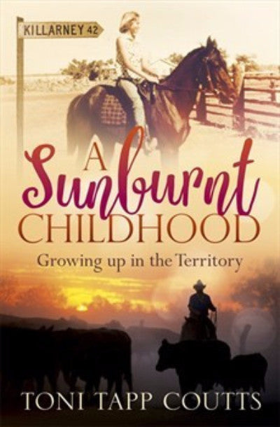 A SUNBURNT CHILDHOOD GROWING UP IN THE TERRITORY - Charles Darwin University Bookshop