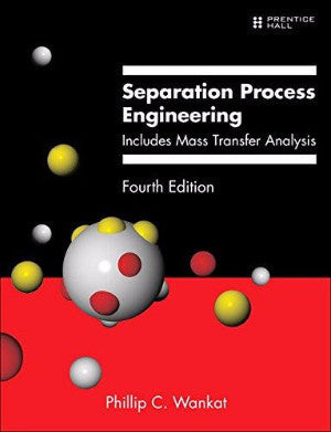 SEPARATION PROCESS ENGINEERING: INCLUDES MASS TRANSFER ANALYSIS - Charles Darwin University Bookshop