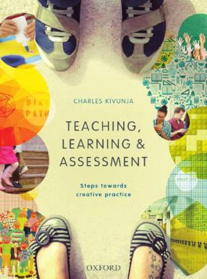 TEACHING, LEARNING AND ASSESSMENT: STEPS TOWARDS CREATIVE PRACTICE