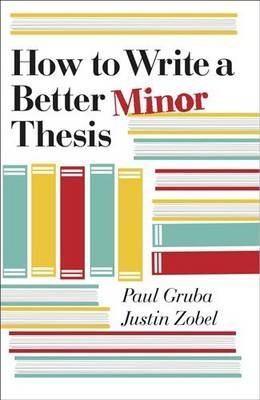 HOW TO WRITE A BETTER MINOR THESIS