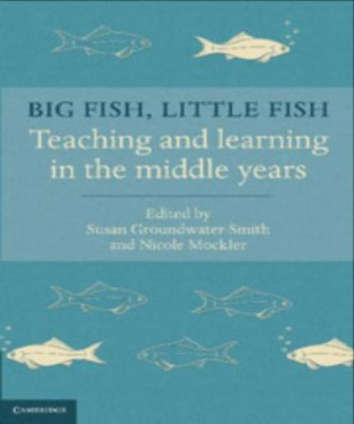 BIG FISH, LITTLE FISH: TEACHING AND LEARNING IN THE MIDDLE YEARS - Charles Darwin University Bookshop