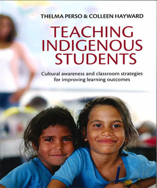 TEACHING INDIGENOUS STUDENTS CULTURAL AWARENESS & CLASSROOM STRATEGIES FOR IMPROVING LEARNING OUTCOMES - Charles Darwin University Bookshop