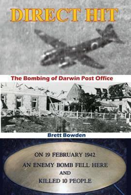 DIRECT HIT: THE BOMBING OF DARWIN POST OFFICE - Charles Darwin University Bookshop