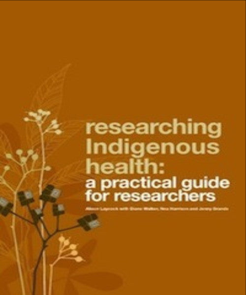 RESEARCHING INDIGENOUS HEALTH A PRACTICAL GUIDE FOR RESEARCHERS - Charles Darwin University Bookshop