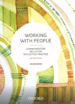 WORKING WITH PEOPLE: COMMUNICATION SKILLS FOR REFLECTIVE PRACTICE - Charles Darwin University Bookshop