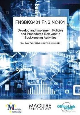 FNSBKG401 AND FNSINC401 DEVELOP AND IMPLEMENT POLICIES AND PROCEDURES RELEVANT TO BOOKKEEPING ACTIVITIES