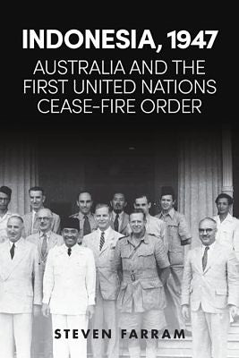 INDONESIA, 1947: AUSTRALIA AND THE FIRST UNITED NATIONS CEASE-FIRE ORDER