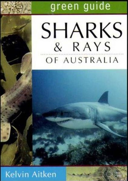 GREEN GUIDE SHARKS AND RAYS OF AUSTRALIA