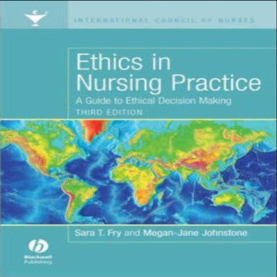 ETHICS IN NURSING PRACTICE A GUIDE TO ETHICAL DECISION MAKING - Charles Darwin University Bookshop