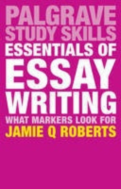 ESSENTIALS OF ESSAY WRITING: WHAT MARKERS LOOK FOR