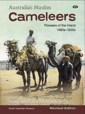 AUSTRALIA'S MUSLIM CAMELEERS: PIONEERS OF THE INLAND 1860s - 1930s