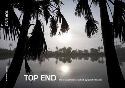 TOP END: LIFE IN AUSTRALIA'S TOP END - Charles Darwin University Bookshop