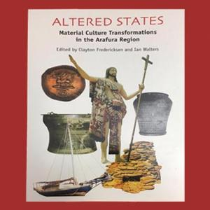 ALTERED STATES MATERIAL CULTURE TRANSFORMATIONS IN THE ARAFURA REGION - Charles Darwin University Bookshop