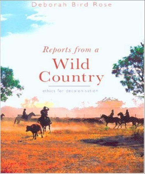 REPORTS FROM A WILD COUNTRY ETHICS OF DECOLONISATION - Charles Darwin University Bookshop