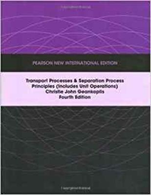 TRANSPORT PROCESSES AND SEPARATION PROCESS PRINCIPLES : PEARSON NEW INTERNATIONAL EDITION