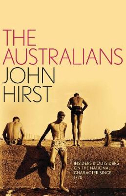 AUSTRALIANS: INSIDERS AND OUTSIDERS ON THE NATIONAL CHARACTER SINCE 1770