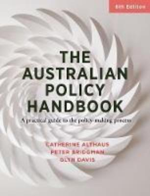 THE AUSTRALIAN POLICY HANDBOOK: A PRACTICAL GUIDE TO THE POLICY MAKING PROCESS