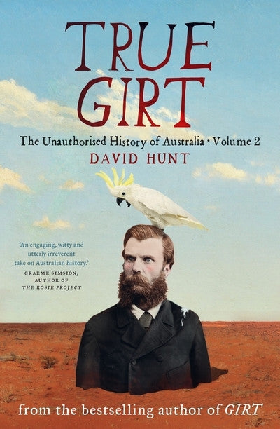 TRUE GIRT: THE UNAUTHORISED HISTORY OF AUSTRALIA - Charles Darwin University Bookshop