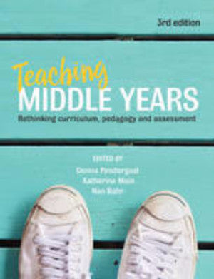 TEACHING MIDDLE YEARS: RETHINKING CURRICULUM PEDAGOGY AND ASSESSMENT
