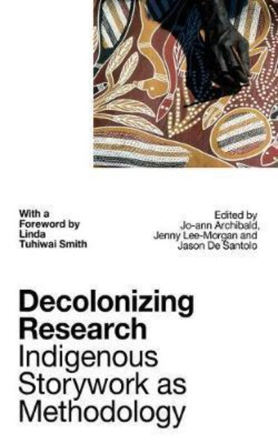 DECOLONIZING RESEARCH : INDIGENOUS STORYWORK AS METHODOLOGY