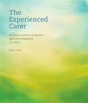 THE EXPERIENCED CARER: FRONTLINE LEADERS IN AUSTRALIA'S AGED CARE WORKPLACES - Charles Darwin University Bookshop