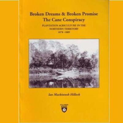 BROKEN DREAMS & BROKEN PROMISE THE CANE CONSPIRACY - Charles Darwin University Bookshop